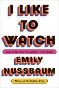 I Like to Watch - Emily Nussbaum