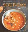 Soup of the Day (Williams-Sonoma): 365 Recipes for Every Day of the Year - Kate McMillan,Erin Kunkel