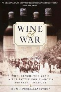 Wine and War: The French, the Nazis, and the Battle for France's Greatest Treasure - Don Kladstrup, Petie Kladstrup