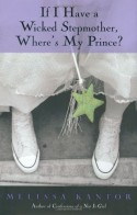 If I Have a Wicked Stepmother, Where's My Prince? - Melissa Kantor