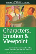 Characters, Emotion & Viewpoint: Techniques and Exercises for Crafting Dynamic Characters and Effective Viewpoints - Nancy Kress