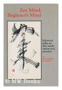 ZEN MIND, BEGINNER'S MIND: Informal Talks on Zen Meditation and Practice - Shunryu Suzuki