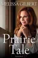 Prairie Tale: A Memoir - Melissa Gilbert