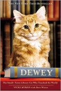 Dewey: The Small-Town Library Cat Who Touched the World - Vicki Myron, Bret Witter
