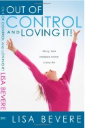 Out Of Control And Loving It: Giving God Complete Control of Your Life - Lisa Bevere