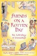 Friends on a Rotten Day: The Astrology of Friendships - Hazel Dixon-Cooper