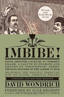"""Imbibe! Updated and Revised Edition: From Absinthe Cocktail to Whiskey Smash, a Salute in Stories and Drinks to """"Professor"""" Jerry Thomas, Pioneer of the American Bar - David Wondrich"""