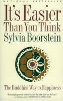 It's Easier Than You Think: The Buddhist Way to Happiness - Sylvia Boorstein
