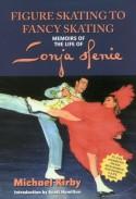 Figure Skating to Fancy Skating: Memoirs of the Life of Sonia Henie - Michael Kirby