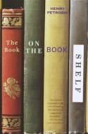 The Book on the Bookshelf - Henry Petroski