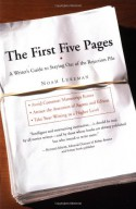 The First Five Pages: A Writer's Guide To Staying Out of the Rejection Pile - Noah Lukeman