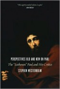 "Perspectives Old and New on Paul: The ""Lutheran"" Paul and His Critics - Stephen Westerholm"