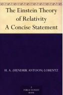 The Einstein Theory of Relativity A Concise Statement - H. A. (Hendrik Antoon) Lorentz