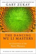 Dancing Wu Li Masters: An Overview of the New Physics (Perennial Classics) - Gary Zukav