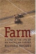 Farm: A Year in the Life of an American Farmer - Richard Rhodes, Bill Greer