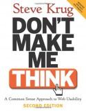 Don't Make Me Think: A Common Sense Approach to Web Usability - Steve Krug