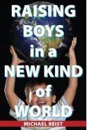 Raising Boys in a New Kind of World - Reist Michael