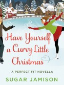 Have Yourself a Curvy Little Christmas: A Perfect Fit Holiday Novella - Sugar Jamison