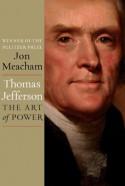 Thomas Jefferson: The Art of Power - Jon Meacham