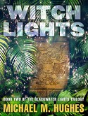 Witch Lights: Book Two of the Blackwater Lights Trilogy - Michael M. Hughes