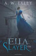 Ella, The Slayer - A. W. Exley