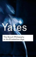 The Occult Philosophy in the Elizabethan Age (Routledge Classics) - Frances A. Yates