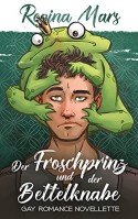 Der Froschprinz und der Bettelknabe: Märchenhafte Novellette - Regina Mars