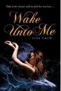 Wake Unto Me - Lisa Cach
