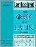 Our Greek and Latin Roots - James Morwood, Mark Warman, Ed (Ed.) Phinney, Ed Phinney