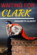 Waiting for Clark - Annabeth Albert