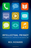 Intellectual Privacy: Rethinking Civil Liberties in the Digital Age - Neil Richards