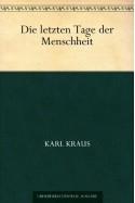 Die letzten Tage der Menschheit (German Edition) - Karl Kraus
