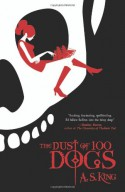 The Dust of 100 Dogs - A.S. King