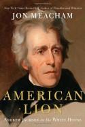 American Lion: Andrew Jackson in the White House - Jon Meacham