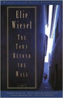 The Town Beyond the Wall - Elie Wiesel, Stephen Becker