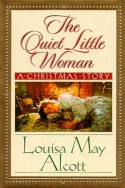 The Quiet Little Woman: A Christmas Story - Louisa May Alcott, C. Michael Dudash, Stephen W. Hines