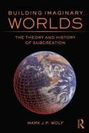 Building Imaginary Worlds: The Theory and History of Subcreation - Mark J.P. Wolf