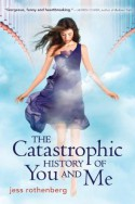 The Catastrophic History of You and Me - Jess Rothenberg
