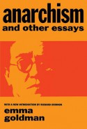 Anarchism and Other Essays - Emma Goldman