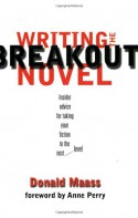 Writing the Breakout Novel - Donald Maass, Anne Perry