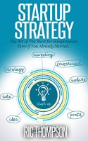 Startup Strategy: The Art of The Start for Solopreneurs, Even if You Already Started... - Ric Thompson