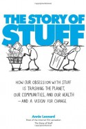 The Story of Stuff: How Our Obsession with Stuff is Trashing the Planet, Our Communities, and our Health—and a Vision for Change - Annie Leonard