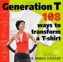 Generation T: 108 Ways to Transform a T-Shirt - Megan Nicolay