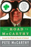 The Road to McCarthy: Around the World in Search of Ireland - Pete McCarthy