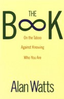 The Book on the Taboo Against Knowing Who You Are - Alan Wilson Watts