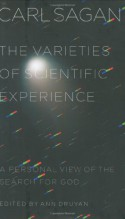 The Varieties of Scientific Experience: A Personal View of the Search for God - Carl Sagan, Ann Druyan