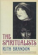 The Spiritualists: The Passion for the Occult in the Nineteenth and Twentieth Centuries - Ruth Brandon