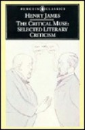 The Critical Muse: Selected Literary Criticism - Henry James, Roger Martin du Gard