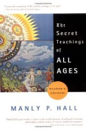 The Secret Teachings of All Ages (Reader's Edition) - Manly P. Hall, J. Augustus Knapp
