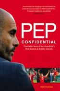 Pep Confidential: The Inside Story of Pep Guardiola's First Season at Bayern Munich - Martí Perarnau